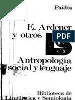 ARDENER, EDWIN - ANTORPOLOGÍA SOCIAL Y LENGUAJE..pdf