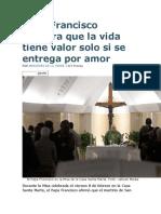 Papa Francisco asegura que la vida tiene valor solo si se entrega por amor.docx