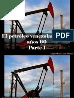 Edgard Raúl Leoni Moreno - El Petróleo Venezolano en Los Años 60, Parte I