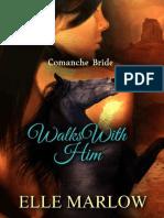 Walks With Him_ Comanche Bride - Elle Marlow
