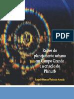 ARRUDA_A M V_RAÍZES DO PLANEJAMENTO URBANO EM CAMPO GRANDE E A CRIAÇÃO DO PLANURB.pdf
