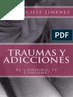 Traumas y Adicciones El Consumo, Te Consume!-Cecilia Jiménez
