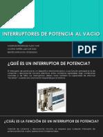 INTERRUPTORES DE POTENCIA AL VACIO.pptx