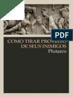 Plutarco - Como Tirar Proveito De Seus Inimigos. Seguido De, Da Maneira De Distinguir Um Bajulador Do Amigo-cópia.pdf