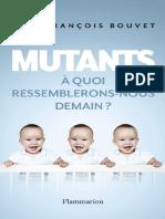 Bouvet, J F Mutants a Quoi Ressemblerons Nous Demain