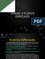 Unidad 5 Fluidos especiales.pptx