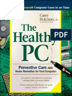 The Healthy PC. Preventive Care and Home Remedies for Your Computer - Carey Holzman.pdf