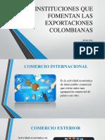 INSTITUCIONES QUE FOMENTAN LAS EXPORTACIONES COLOMBIANAS.pptx