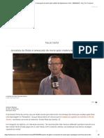 Jornalista Da Globo é Ameaçado de Morte Após Matéria de Fuzilamento No Rio - 08-04-2019 - UOL TV e Famosos