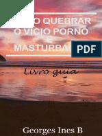 Como Quebrar o Vício Pornô e Masturbação by Georges Ines b