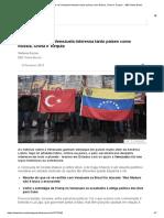 Por Que a Crise Na Venezuela Interessa Tanto Países Como Rússia, China e Turquia - BBC News Brasil