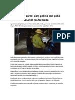 Seis Años de Cárcel Para Policía Que Pidió Coima a Conductor en Arequipa