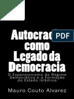 Autocracia como Legado da Democracia_ O Expansionismo do Regime Democratico e a Formacao do Estado Islamico - Couto Alvarez Filho, Jose Mauro.pdf