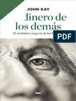 00453 - EL DINERO DE LOS DEMÁS%2c EL VERDADERO NEGOCIO DE LAS FINANZAS - John Kay.pdf