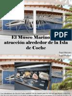 Ángel Marcano - El Museo Marino, Una Atracción Alrededor de La Isla deCoche