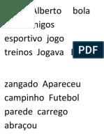 Carlos Alberto     bola  Viva  amigos    esportivo  jogo    treinos  Jogava   Beto zangado  Apareceu campinho  Futebol  parede  carrego  abraçou.docx