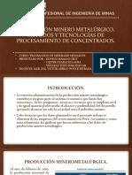 (Grupo 01) PRODUCCION MINERO METALURGICO, METODOS Y TECNOLOGIAS DE PROCESAMIENTO DE CONCENTRADOSppt.pdf