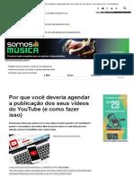 Por que você deveria agendar a publicação dos seus vídeos do YouTube (e como fazer isso) - SomosMúsica.pdf