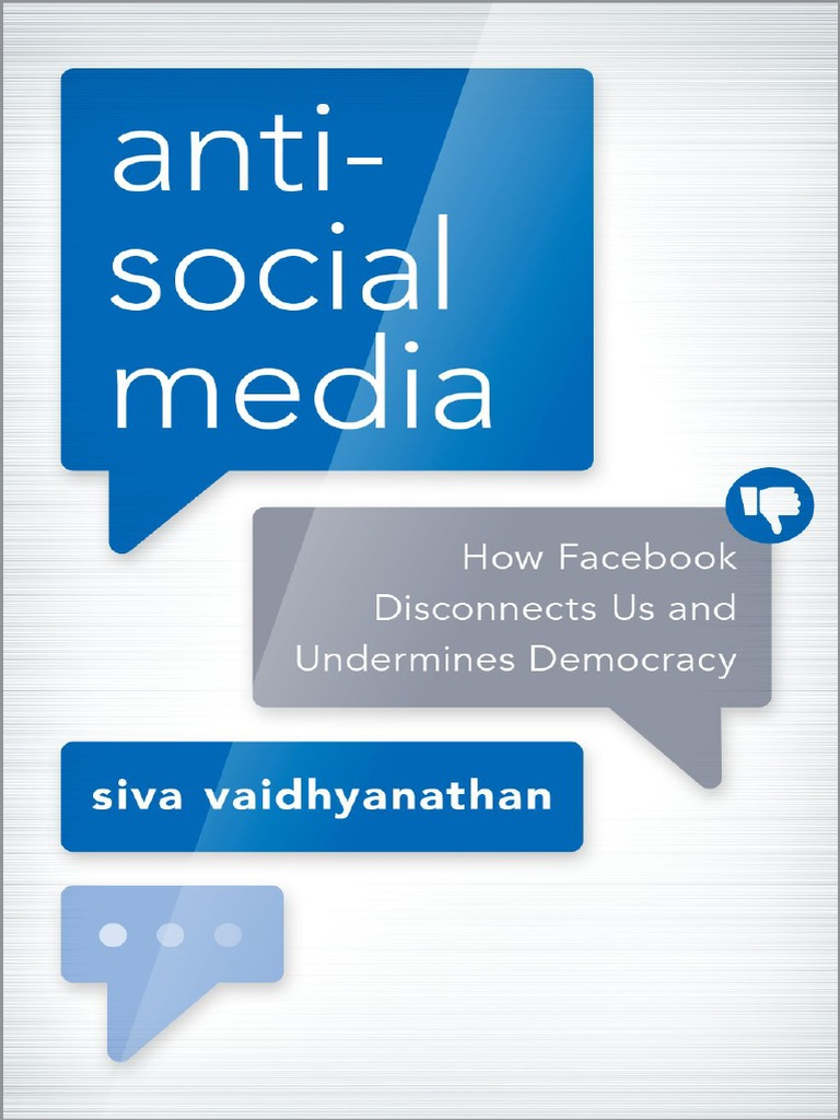 Siva Vaidhyanathan Antisocial Media How Facebook Disconnects Us And Undermines Democracy Oxford University Pres Pdf Mark Zuckerberg Facebook