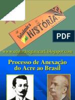 PROCESSO DE Anexação do Acre ao Brasil