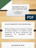 MEJORAMIENTO DE LA PRODUCCION DE CAFE nuevo.pptx