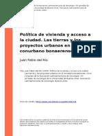 Juan Pablo Del Rio (2009). Politica de Vivienda y Acceso a La Ciudad. Las Tierras y Los Proyectos Urbanos en El Conurbano Bonaerense