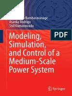 (Power Systems) Tharangika Bambaravanage, Asanka Rodrigo, Sisil Kumarawadu - Modeling, Simulation, and Control of a Medium-Scale Power System-Springer Singapore (2018).pdf