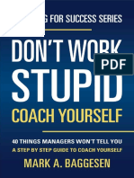 Don't Work Stupid, Coach Yourself_ 40 Things Managers Won't Tell You. A Step by Step Guide to Coach Yourself (Coaching for Success Series) - Mark Baggesen.pdf