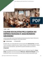 Culpar Socialistas Pela Queda Do Império Romano é Anacronismo Grosseiro