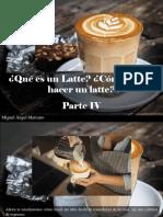 Miguel Ángel Marcano - ¿Qué Es Un Latte? ¿Cómo Puedo Hacer Un Latte?, Parte IV