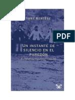 Kertesz Imre - Un Instante de Silencio en El Paredon - El Holocausto Como Cultura