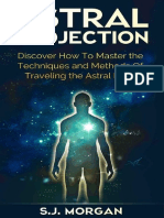 Astral Projection Discover How to Master the Techniques. S.J. Morgan