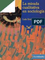 La mirada cualitativa en sociologia una aproximacion interpretativa - Luis Enrique Alonso