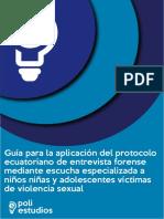 Guía Para La Aplicación Del Protocolo Ecuatoriano de Entrevista Forense Mediante Escucha Especializada a Niños Niñas y Adolescentes Víctimas de Violencia Sexual