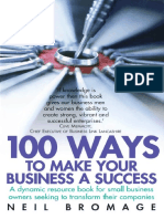 100 Ways to Make Your Business a Success. a Dynamic Resource Book for Small Business Owners Seeking to Transform Their Companies. Neil Bromage. Howtobooks, 2006