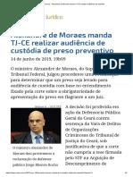Alexandre de Moraes manda TJ-CE realizar audiência de custódia de preso preventivo