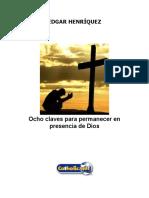 Ocho Claves Para Permanecer en Presencia de Dios (Edgar Henríquez)