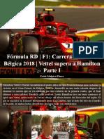 Erick Malpica Flores - Fórmula RD - F1, Carrera Del GP de Bélgica 2018, Vettel Supera a Hamilton, Parte I