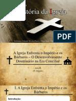 AULA 06 - A Igreja Enfrenta o Império e Os Bárbaros – O Desenvolvimento Doutrinário Na Era Conciliar