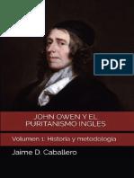 CABALLERO, Jaime D. ed. (2018). John Owen y el Puritanismo Inglés. Volumen 1. Historia y metodología. Teología para Vivir.pdf