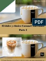 Miguel Ángel Marcano - El Dulce y Clásico Caramel Macchiato, Parte I