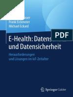 Christoph Bauer, Frank Eickmeier, Michael Eckard - E-Health_ Datenschutz Und Datensicherheit_ Herausforderungen Und Lösungen Im IoT-Zeitalter (2018, Gabler Verlag)