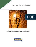 Lo Que Hace Importante Nuestra Fe (Juan Carlos Ortega Rodríguez)