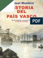 Historia Del Pais Vasco. de Los Origenes a Nuestros Dias. 2004. Manuel Montero