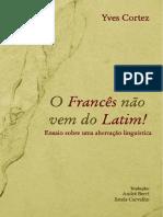 Yves_Cortez._O_Frances_nao_vem_do_Latim._Ensaio_sobre_uma_aberracao_linguistica.pdf