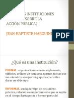 ¿CÓMO LAS INSTITUCIONES INFLUYEN SOBRE LA ACCIÓN PÚBLICA? JEAN-BAPTISTE HARGUINDÉGUY