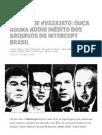 Um Mês de #VazaJato_ Ouça Agora Áudio Inédito Dos Arquivos Do Intercept Brasil
