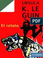 El Relato - Ursula K Le Guin