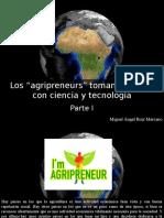 """Miguel Ángel Ruíz Marcano - Los """"Agripreneurs"""" Toman El Sector Con Ciencia y Tecnología, Parte I"""