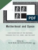 Sarah Hardy, Caroline Wiedmer (Eds.) - Motherhood and Space_ Configurations of the Maternal Through Politics, Home, And the Body-Palgrave Macmillan US (2005)